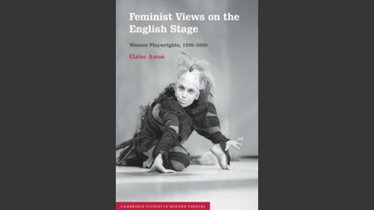 The front cover of Elaine Aston's book: 'Feminist Views on the English Stage' - the title text over an image of a female performer