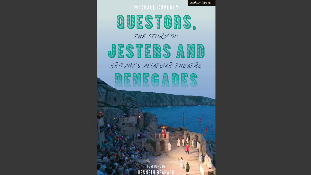 The front cover of Micahel Coveney's new book Questors, Jesters and Renegades: The story of Britain's Amateur Theatre
