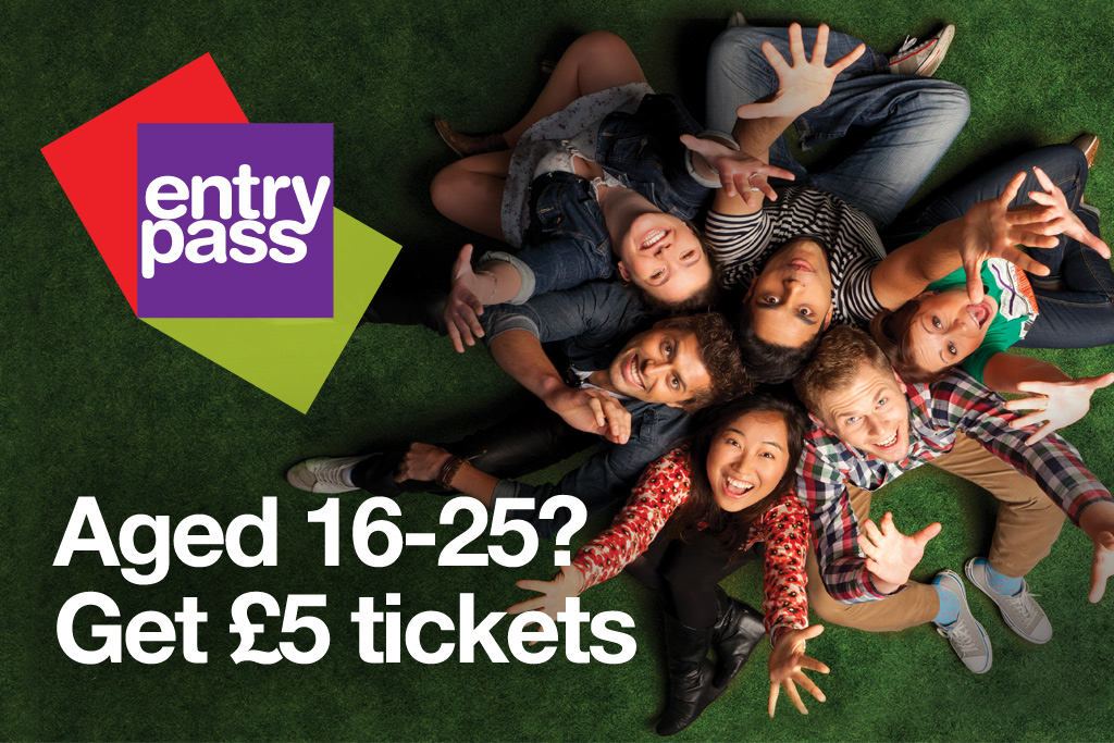 Entry Pass - Aged 16-25? Get £5 tickets