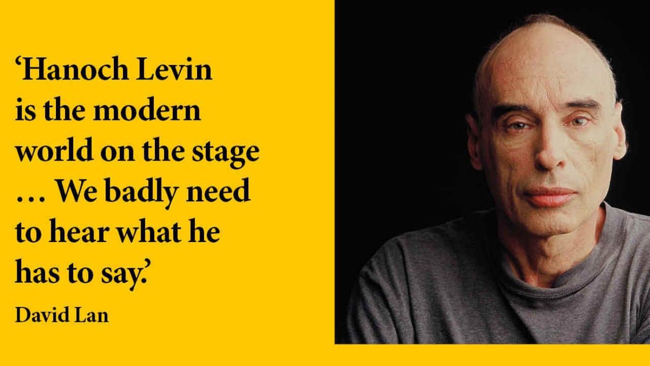 A quote by David Lan and a heashot of Hanoch Levin
