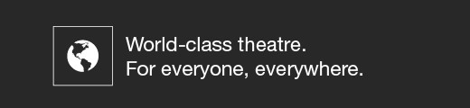 World class theatre. For everyone, everywhere