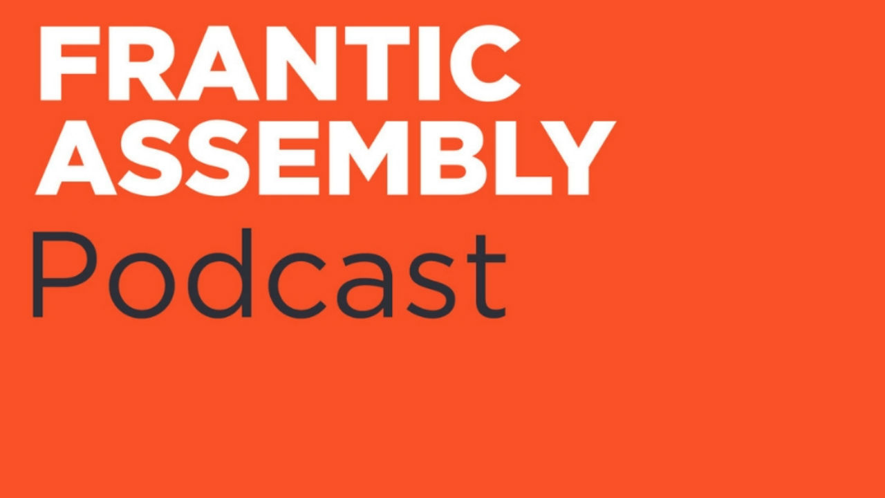 Frantic Assembly Podcast live