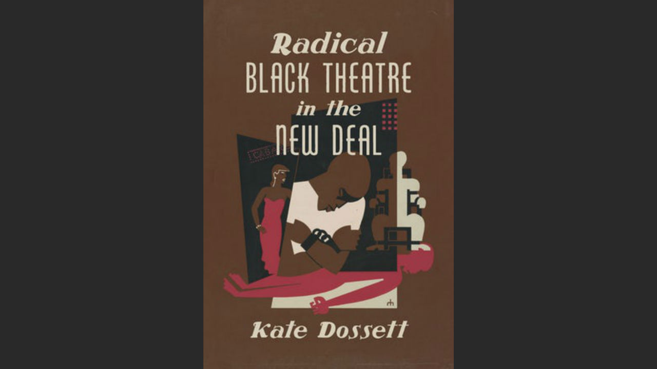 Front cover of new book Radical Black Theatre in the New Deal by Kate Dossett