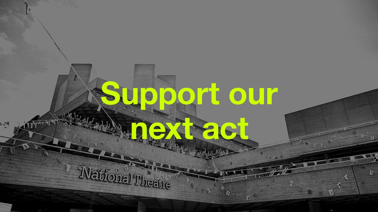 A photo of the National Theatre overlaid with a call to 'Support our next act'