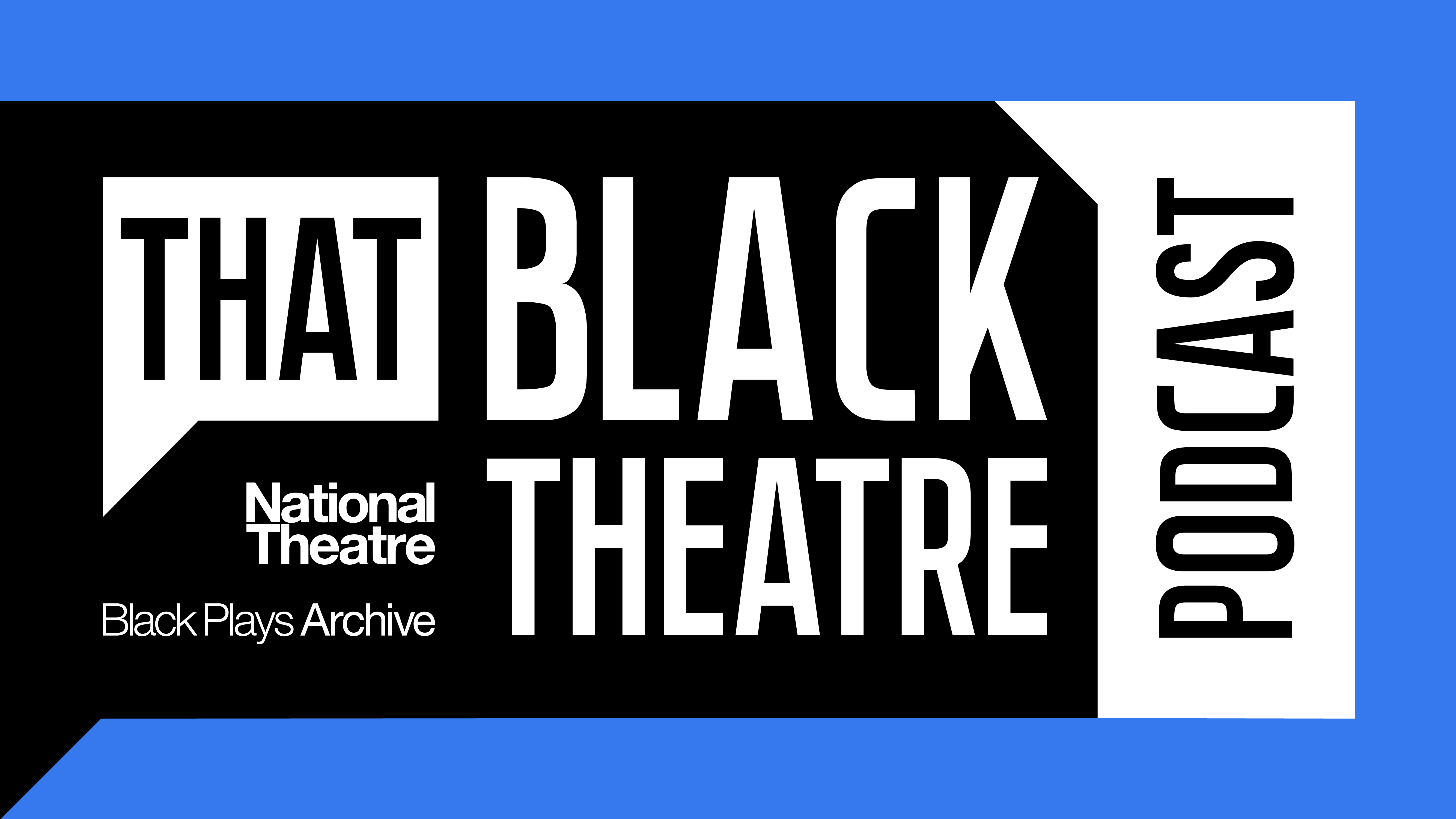That Black Theatre Podcast, graphic in black, white and blue in the shape of a speech bubble