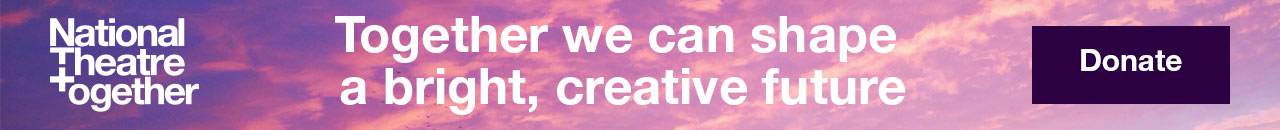 National Theatre Together we can shape a bright creative future. Donate.These words in white overlaid on a pink sky with clouds