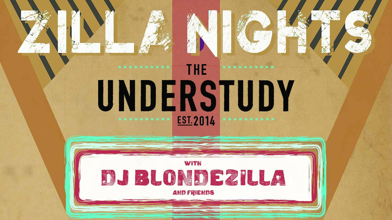 Zilla Nights in The Understudy with DJ Blondezilla