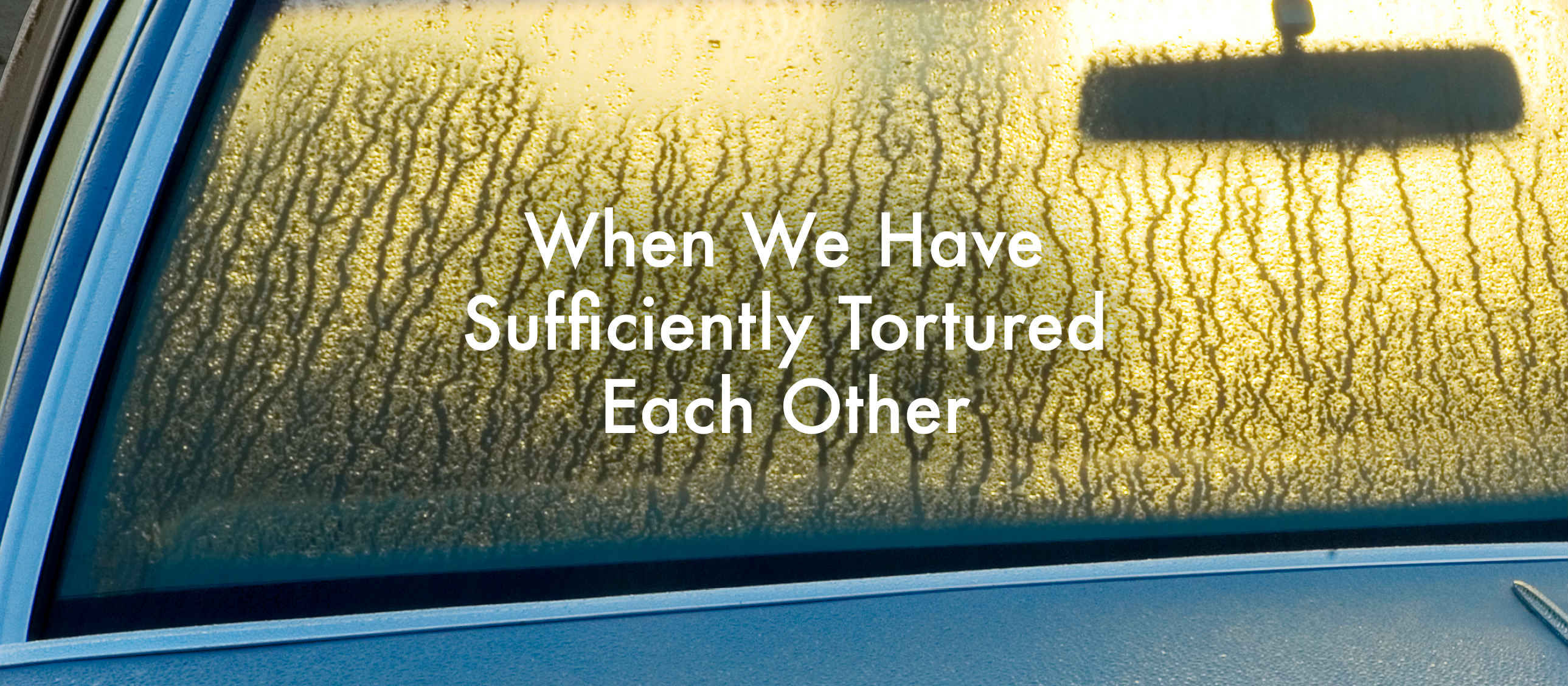 When We Have Sufficiently Tortured Each Other poster - a steamed up car winscreen